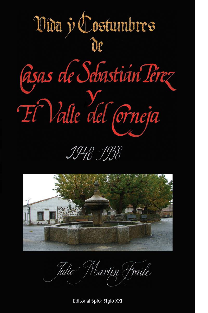 Vida Y Costumbres De Casas De Sebastián Pérez Y El Valle Del Corneja 1948-1958