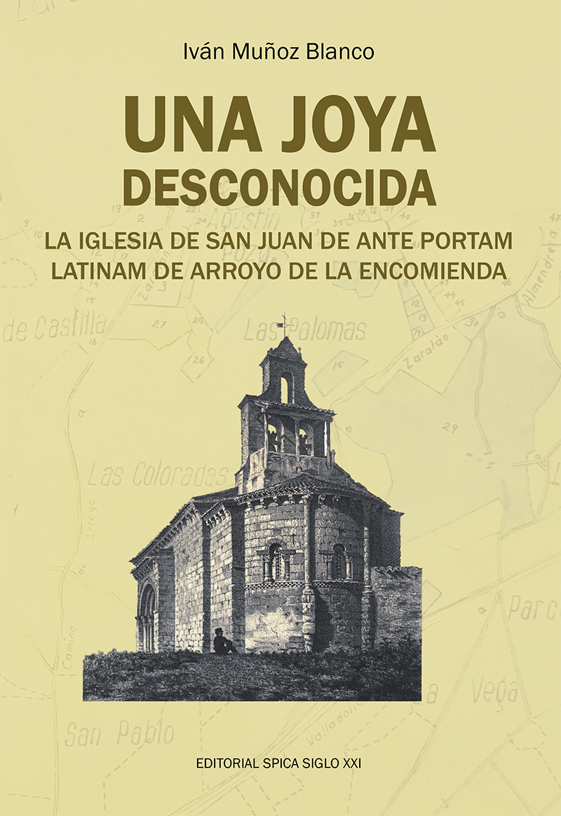 Una Joya Desconocida. La Iglesia De San Juan De Ante Portam Latinam De Arroyo De La Encomienda